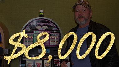 Our latest jackpot winner won $8,000.